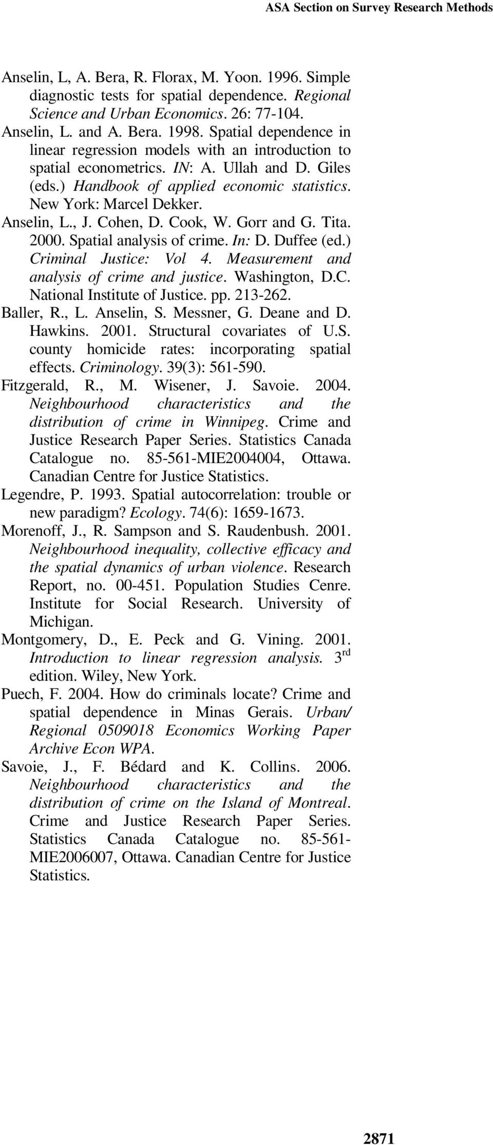 Anselin,., J. Cohen, D. Cook, W. Gorr and G. Tita. 000. Spatial analysis of crime. In: D. Duffee (ed.) Criminal Justice: Vol 4. Measurement and analysis of crime and justice. Washington, D.C. National Institute of Justice.
