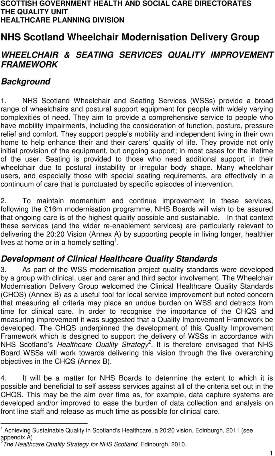 NHS Scotland Wheelchair and Seating Services (WSSs) provide a broad range of wheelchairs and postural support equipment for people with widely varying complexities of need.