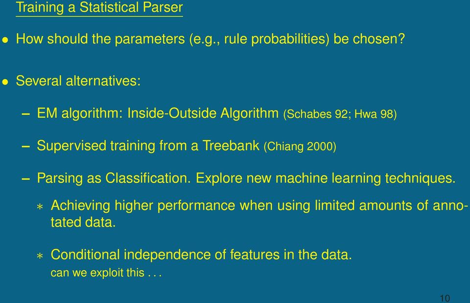 Treebank (Chiang 2000) Parsing as Classification. Explore new machine learning techniques.
