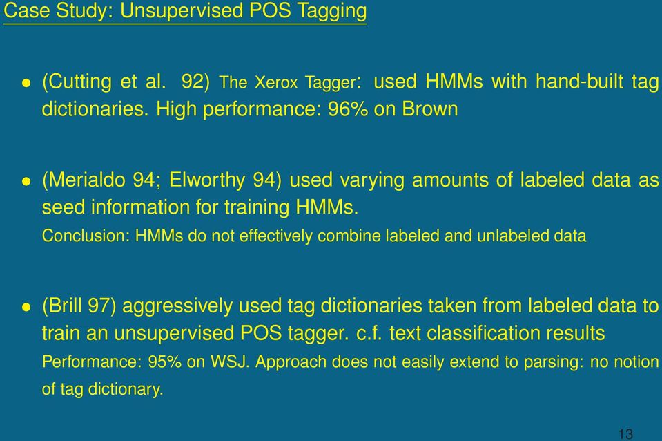 Conclusion: HMMs do not effectively combine labeled and unlabeled data (Brill 97) aggressively used tag dictionaries taken from labeled data