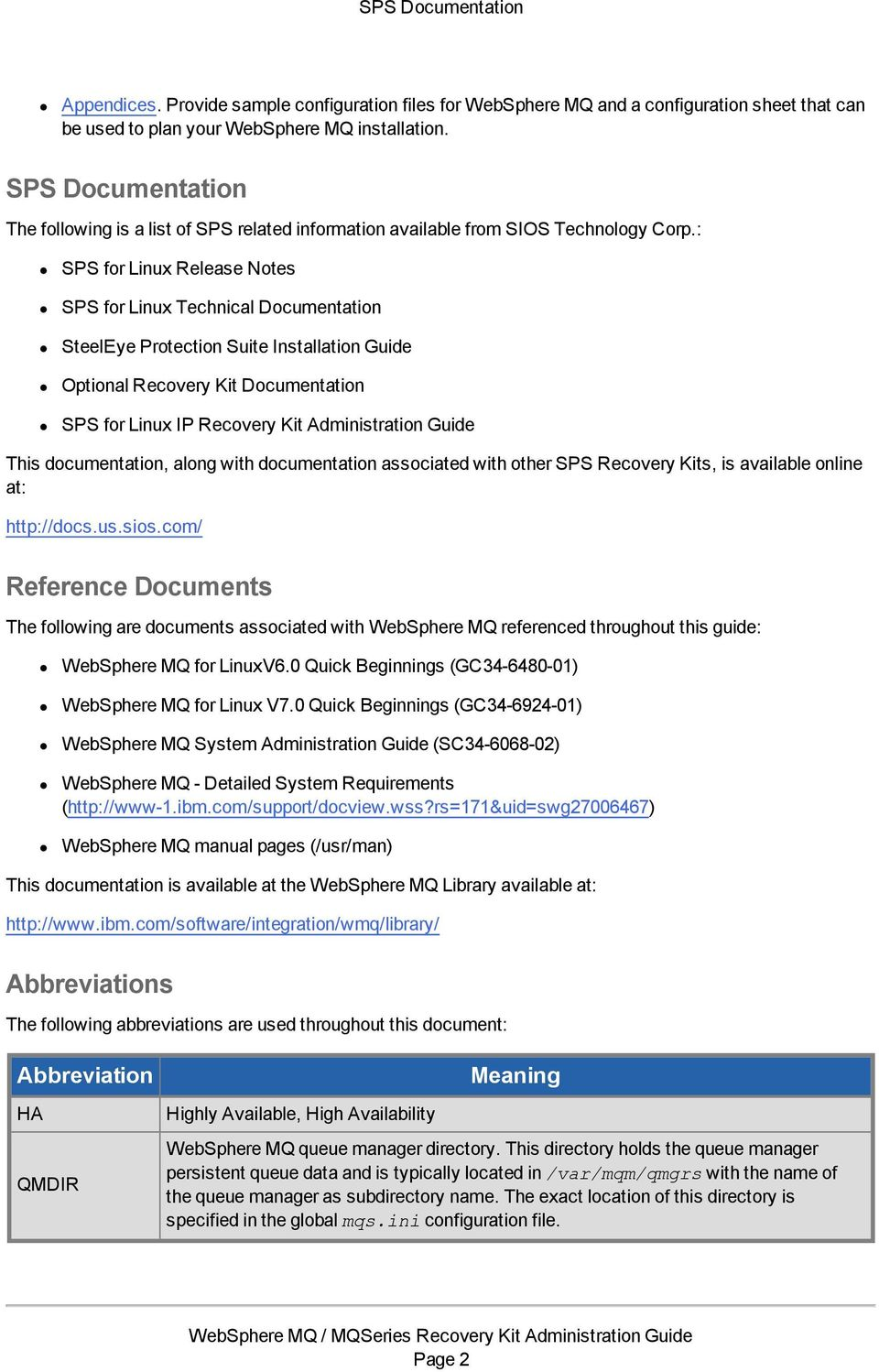 : SPS for Linux Release Notes SPS for Linux Technical Documentation SteelEye Protection Suite Installation Guide Optional Recovery Kit Documentation SPS for Linux IP Recovery Kit Administration Guide
