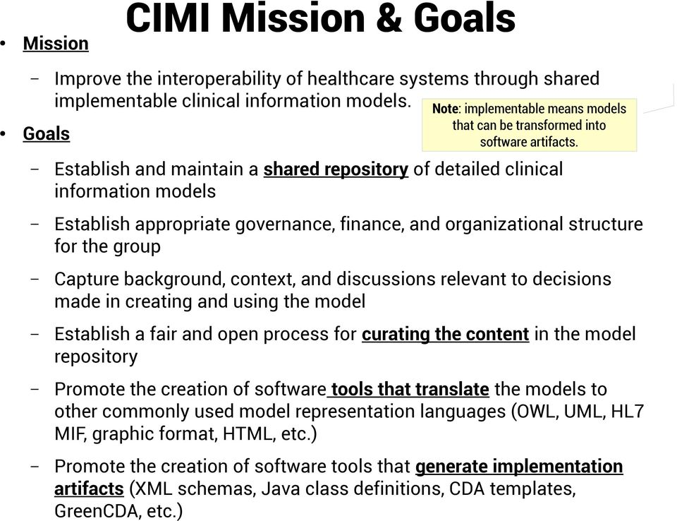 Establish and maintain a shared repository of detailed clinical information models Establish appropriate governance, finance, and organizational structure for the group Capture background, context,