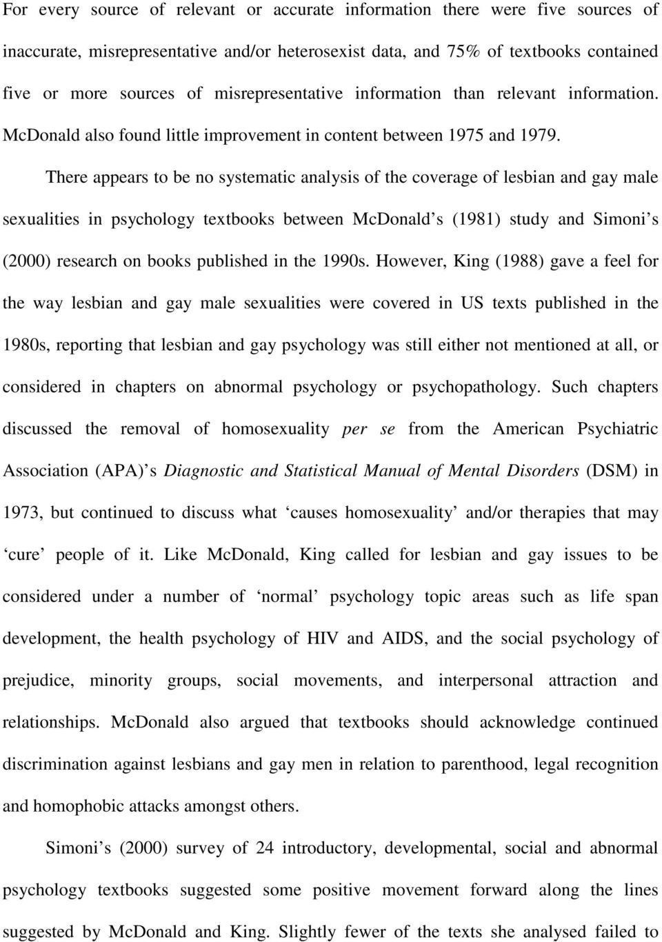 There appears to be no systematic analysis of the coverage of lesbian and gay male sexualities in psychology textbooks between McDonald s (1981) study and Simoni s (2000) research on books published