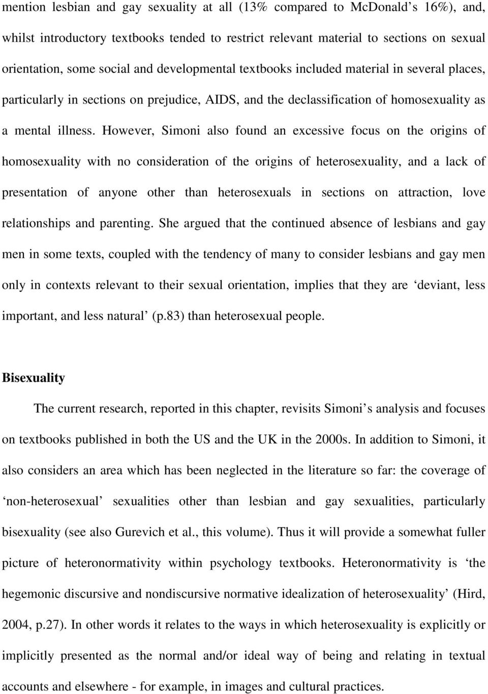 However, Simoni also found an excessive focus on the origins of homosexuality with no consideration of the origins of heterosexuality, and a lack of presentation of anyone other than heterosexuals in
