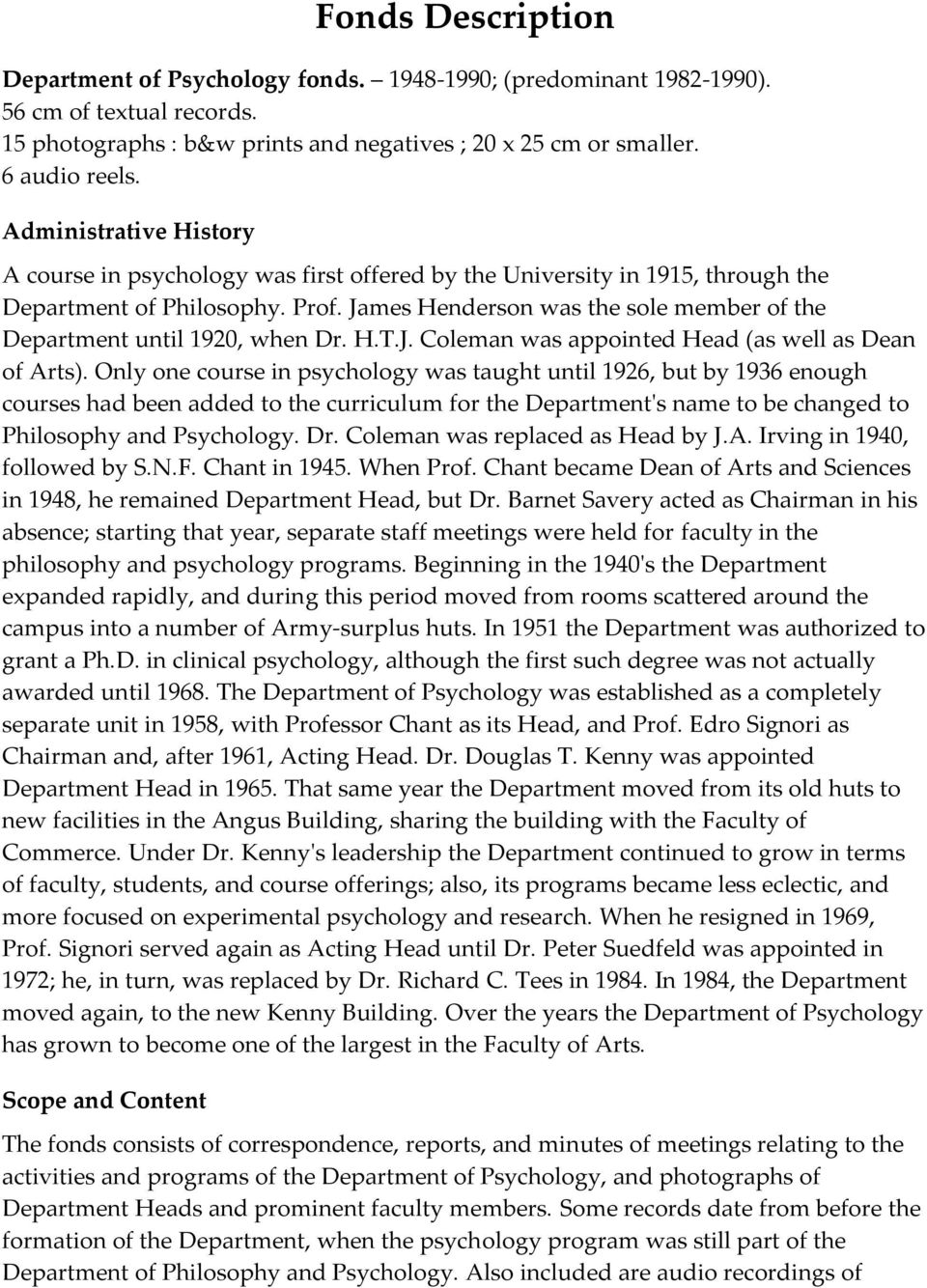 James Henderson was the sole member of the Department until 1920, when Dr. H.T.J. Coleman was appointed Head (as well as Dean of Arts).
