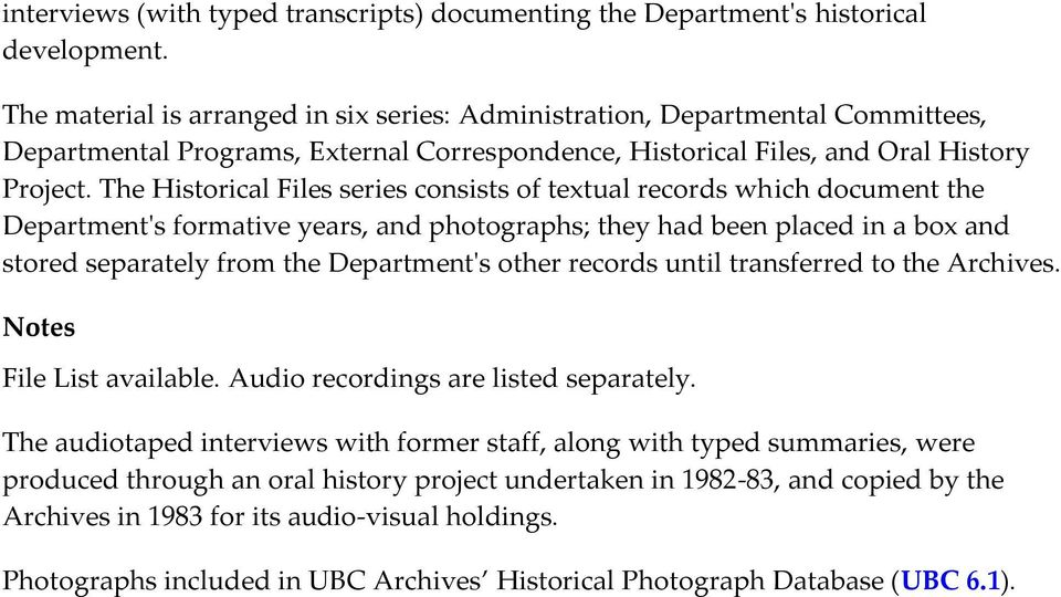 The Historical Files series consists of textual records which document the Department's formative years, and photographs; they had been placed in a box and stored separately from the Department's