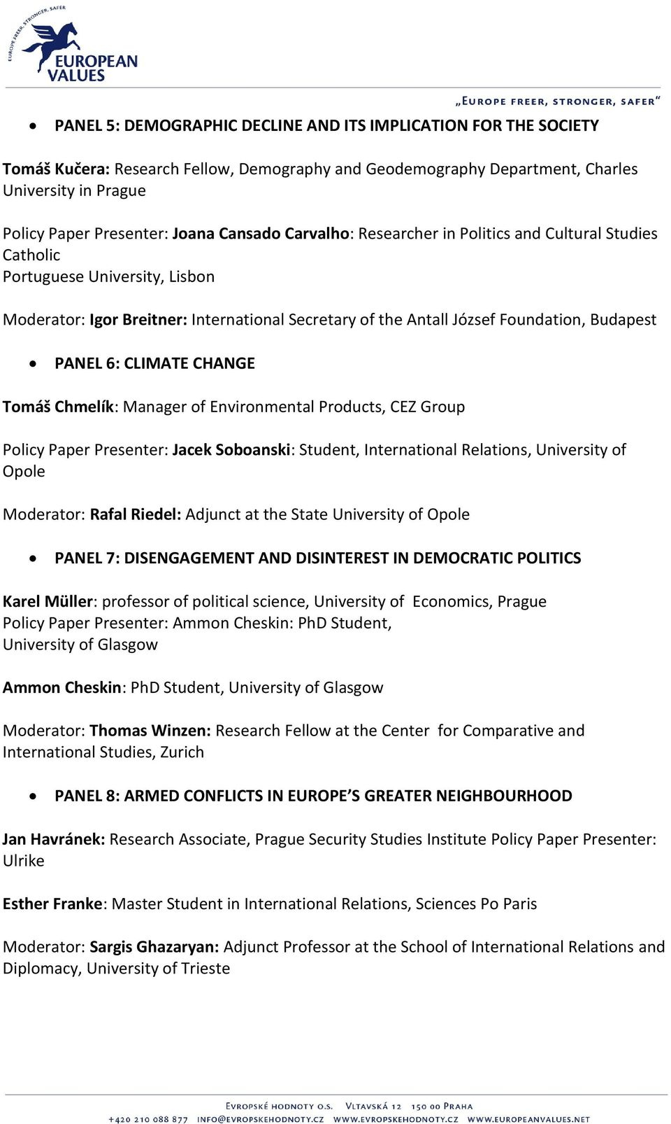 6: CLIMATE CHANGE Tomáš Chmelík: Manager of Environmental Products, CEZ Group Policy Paper Presenter: Jacek Soboanski: Student, International Relations, University of Opole Moderator: Rafal Riedel: