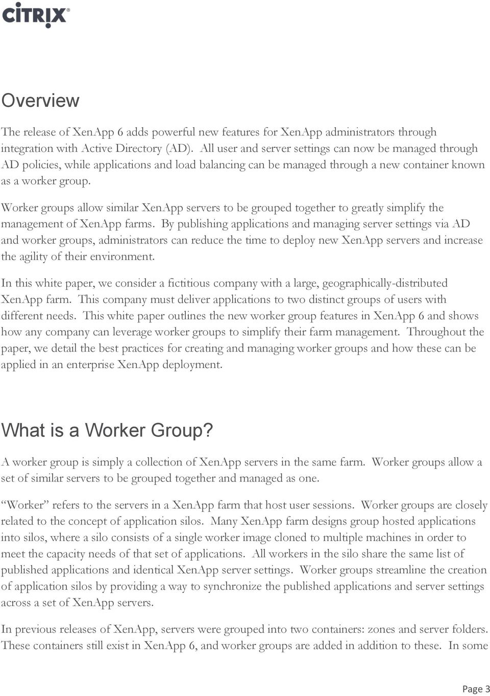 Worker groups allow similar XenApp servers to be grouped together to greatly simplify the management of XenApp farms.