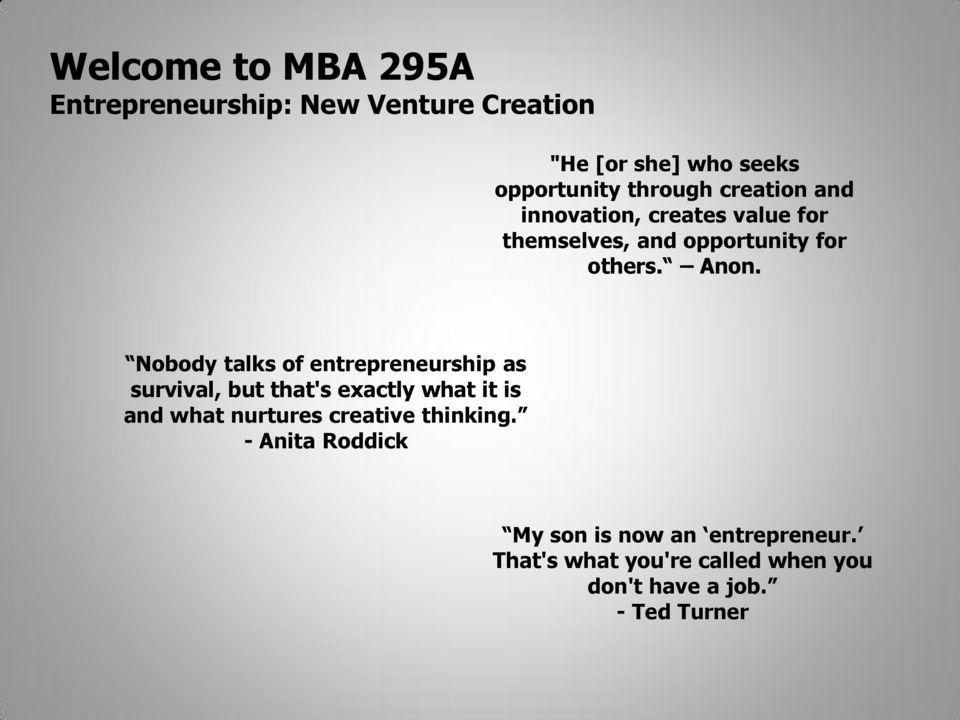 Nobody talks of entrepreneurship as survival, but that's exactly what it is and what nurtures creative