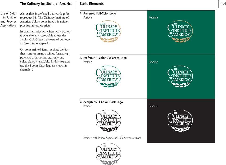 A. Preferred Full-Color Logo Positive Reverse In print reproduction where only 1-color is available, it is acceptable to use the 1-color CIA Green treatment of our logo as shown in example B.