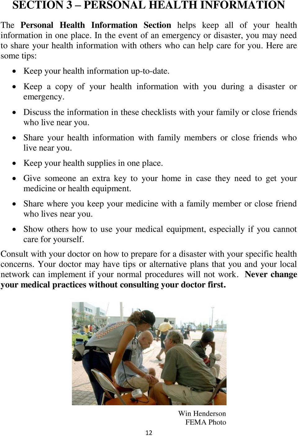 Keep a copy of your health information with you during a disaster or emergency. Discuss the information in these checklists with your family or close friends who live near you.