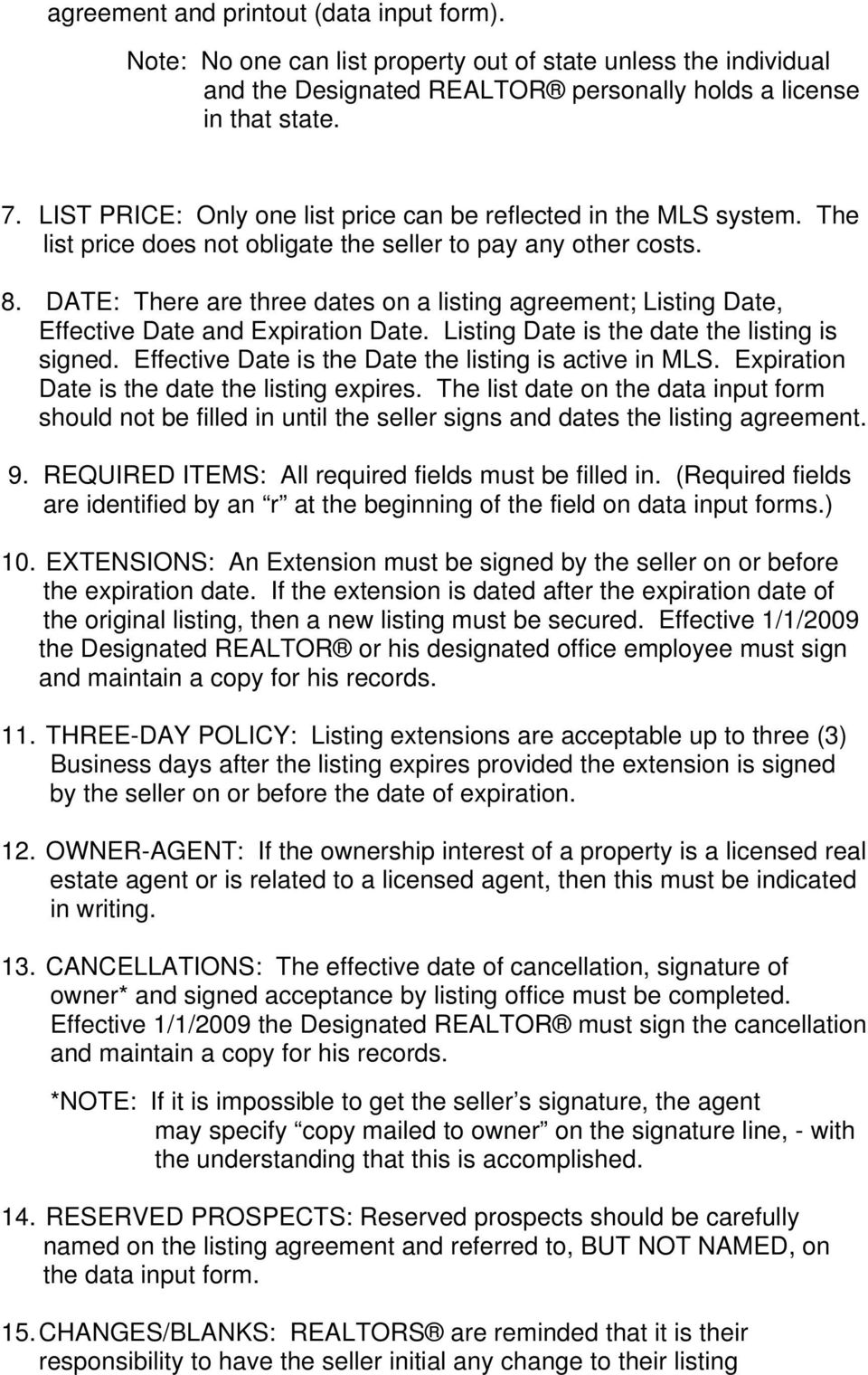 DATE: There are three dates on a listing agreement; Listing Date, Effective Date and Expiration Date. Listing Date is the date the listing is signed.