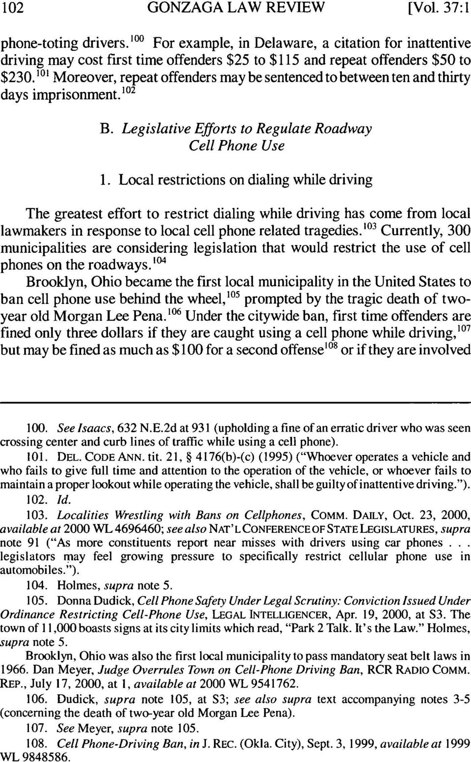 Local restrictions on dialing while driving The greatest effort to restrict dialing while driving has come from local lawmakers in response to local cell phone related tragedies.