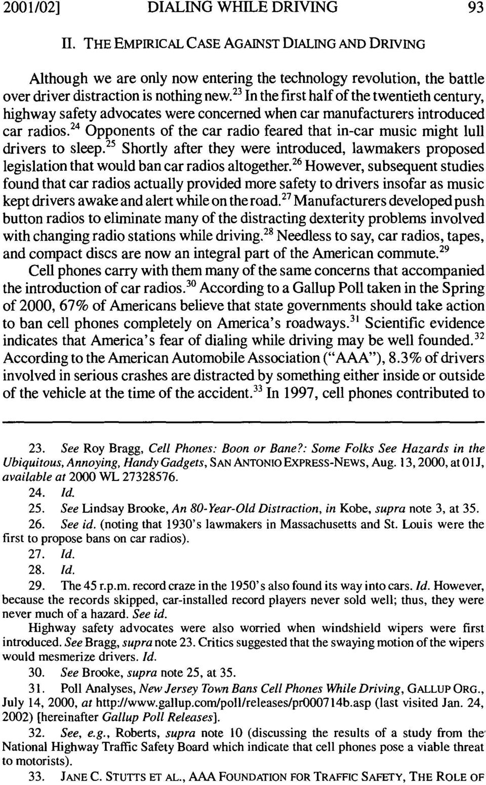 24 Opponents of the car radio feared that in-car music might lull drivers to sleep. Shortly after they were introduced, lawmakers proposed legislation that would ban car radios altogether.
