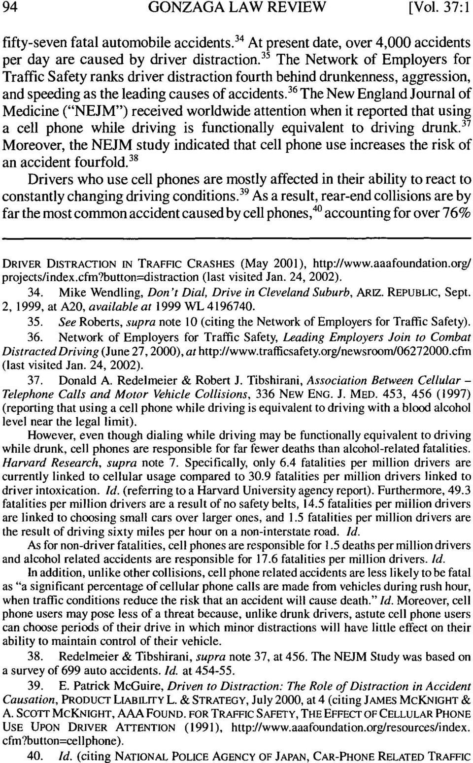 "36 The New England Journal of Medicine (""NEJM"") received worldwide attention when it reported that using a cell phone while driving is functionally equivalent to driving drunk."