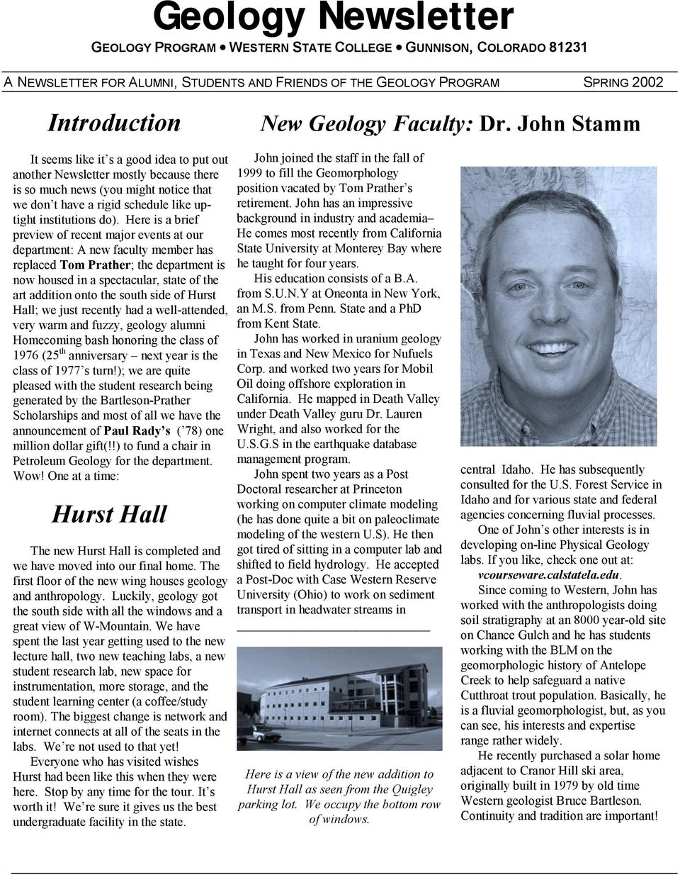 Here is a brief preview of recent major events at our department: A new faculty member has replaced Tom Prather; the department is now housed in a spectacular, state of the art addition onto the