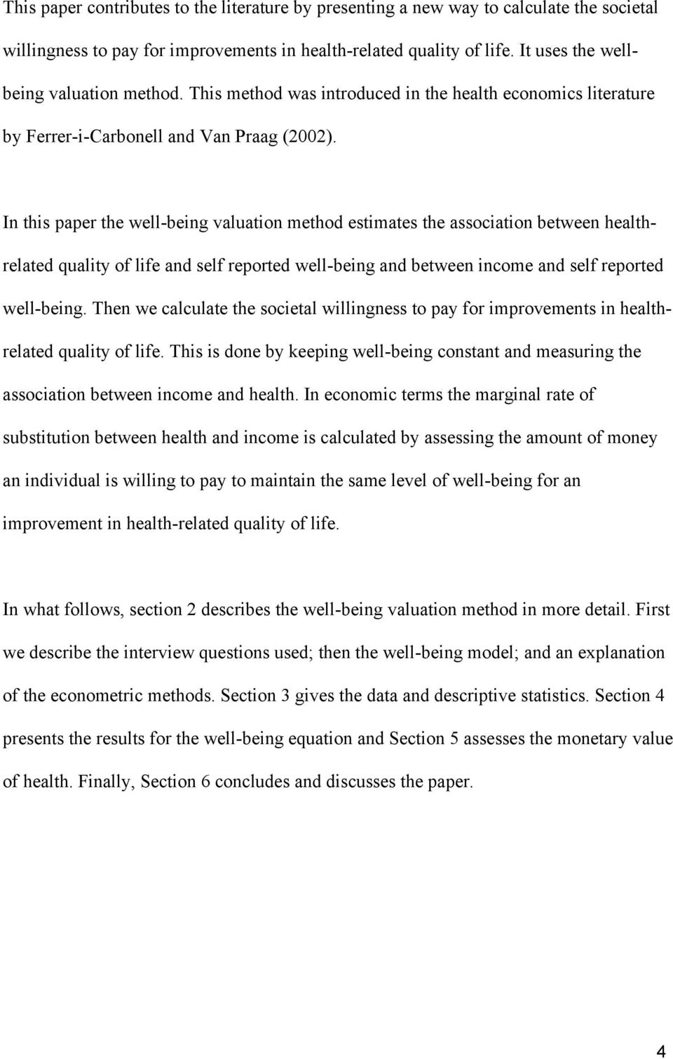 In this paper the well-being valuation method estimates the association between healthrelated quality of life and self reported well-being and between income and self reported well-being.