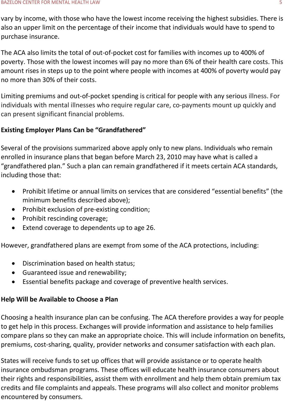 The ACA also limits the total of out-of-pocket cost for families with incomes up to 400% of poverty. Those with the lowest incomes will pay no more than 6% of their health care costs.