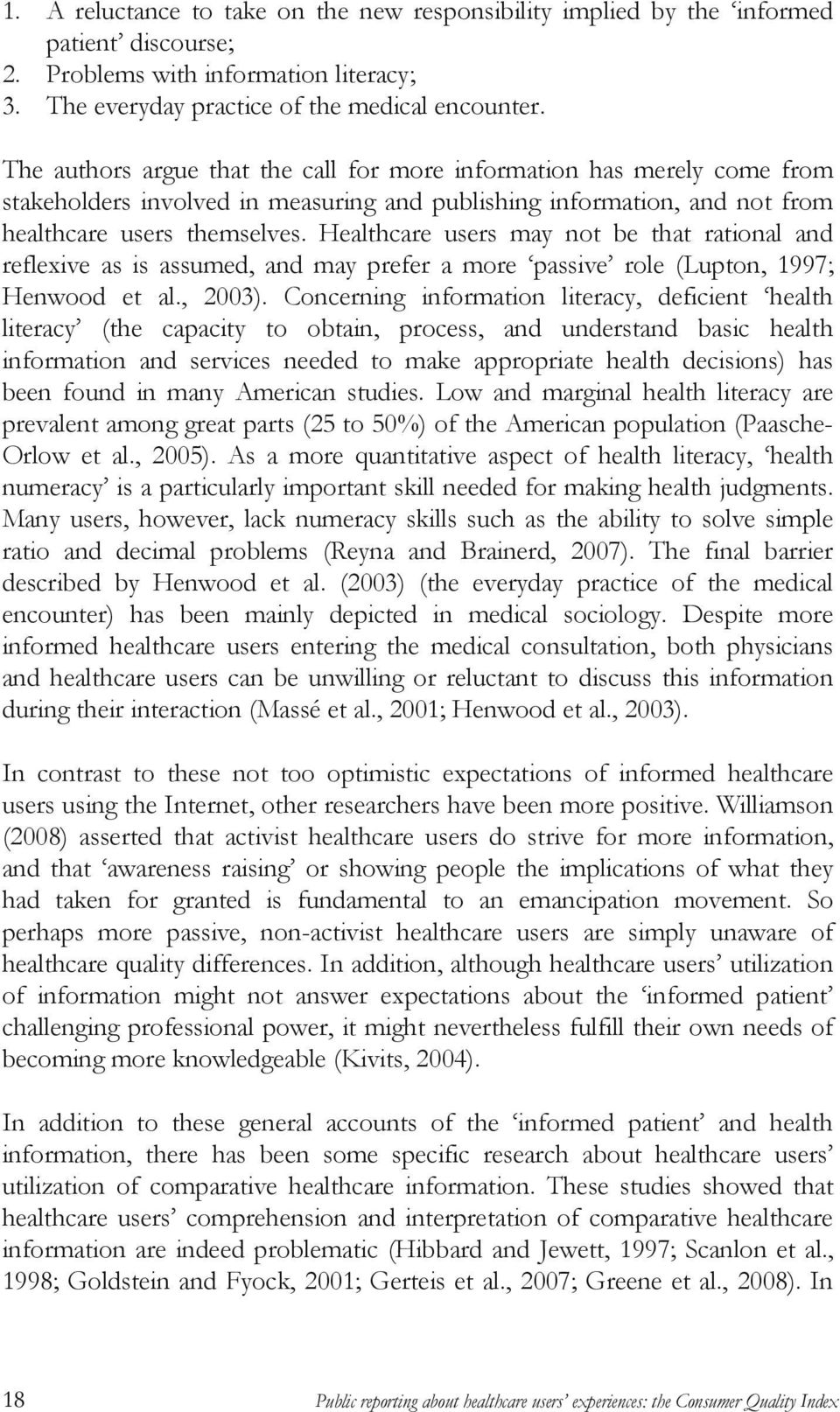 Healthcare users may not be that rational and reflexive as is assumed, and may prefer a more passive role (Lupton, 1997; Henwood et al., 2003).