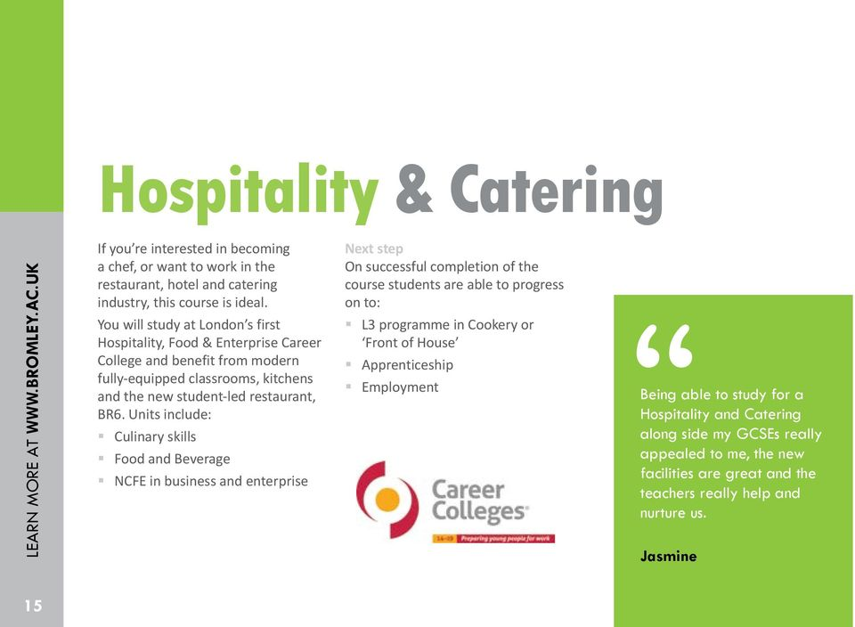 Units include: Culinary skills Food and Beverage NCFE in business and enterprise Next step On successful completion of the course students are able to progress on to: L3 programme in