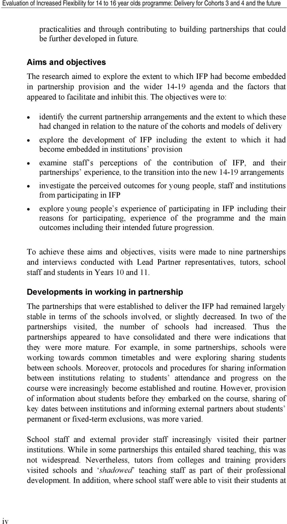 Aims and objectives The research aimed to explore the extent to which IFP had become embedded in partnership provision and the wider 14-19 agenda and the factors that appeared to facilitate and