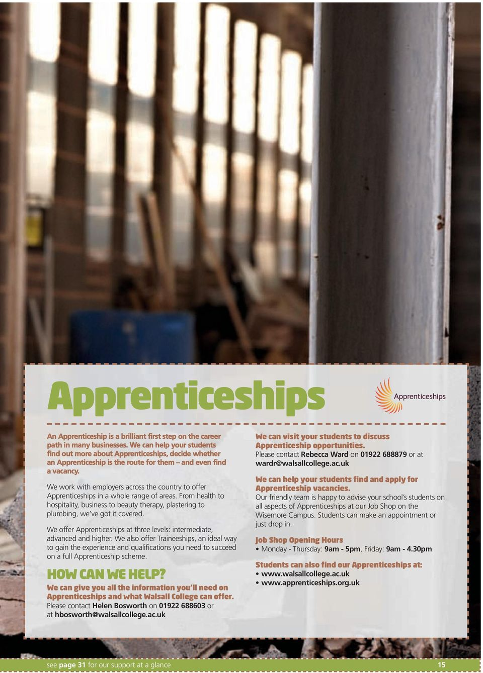 We work with employers across the country to offer Apprenticeships in a whole range of areas. From health to hospitality, business to beauty therapy, plastering to plumbing, we ve got it covered.