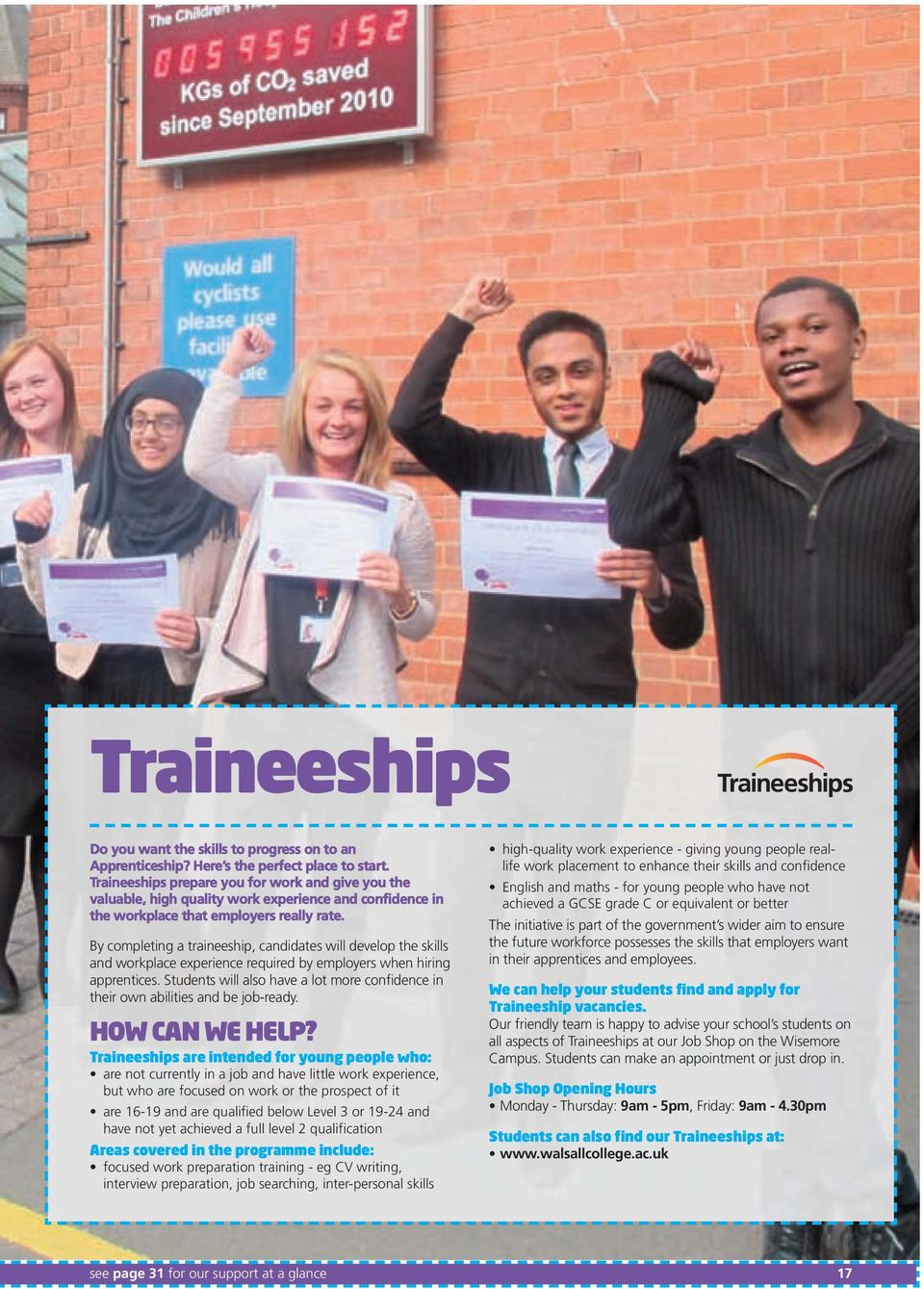 By completing a traineeship, candidates will develop the skills and workplace experience required by employers when hiring apprentices.