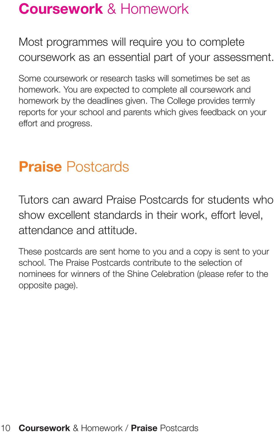 Praise Postcards Tutors can award Praise Postcards for students who show excellent standards in their work, effort level, attendance and attitude.
