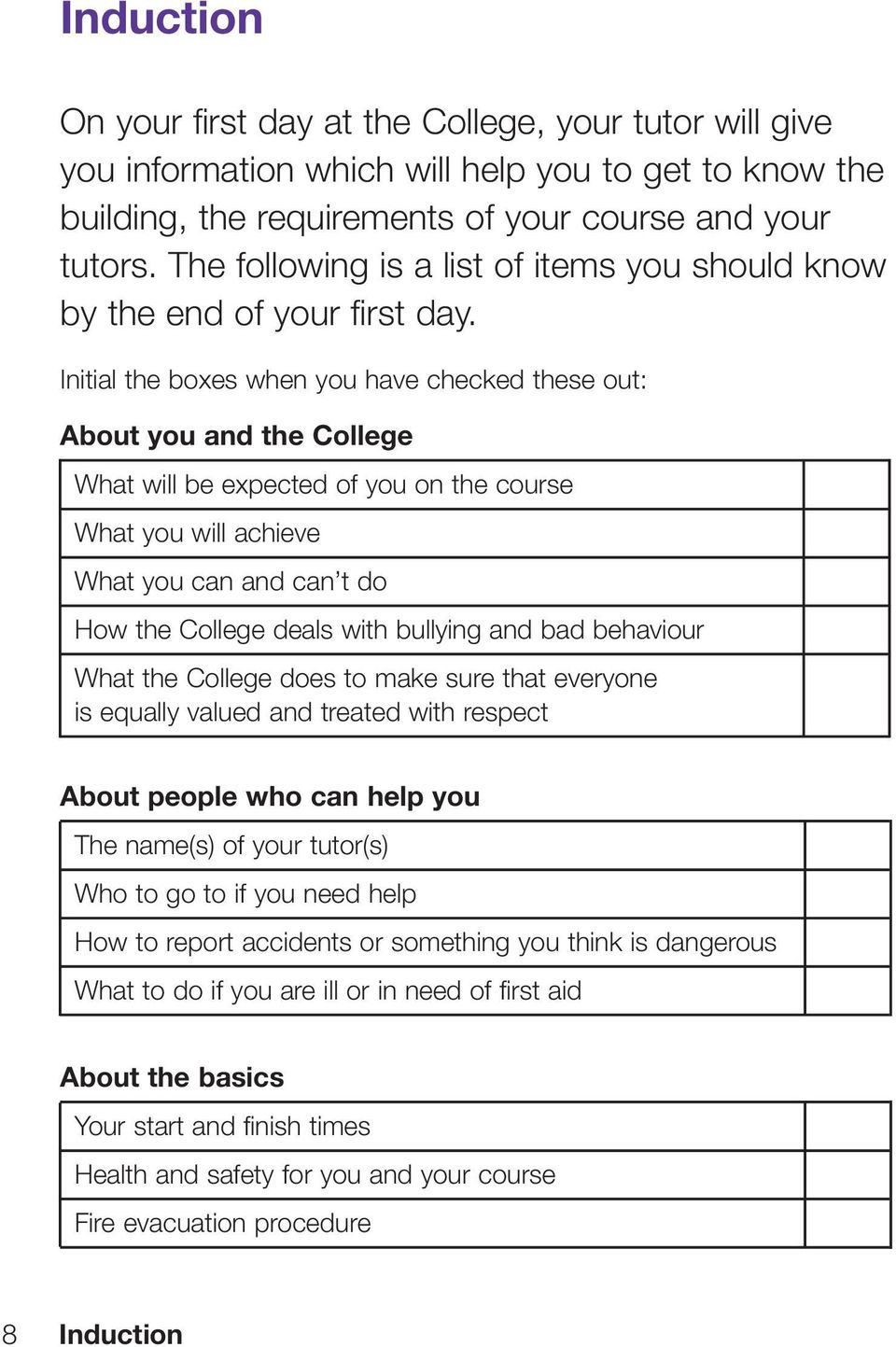 Initial the boxes when you have checked these out: About you and the College What will be expected of you on the course What you will achieve What you can and can t do How the College deals with