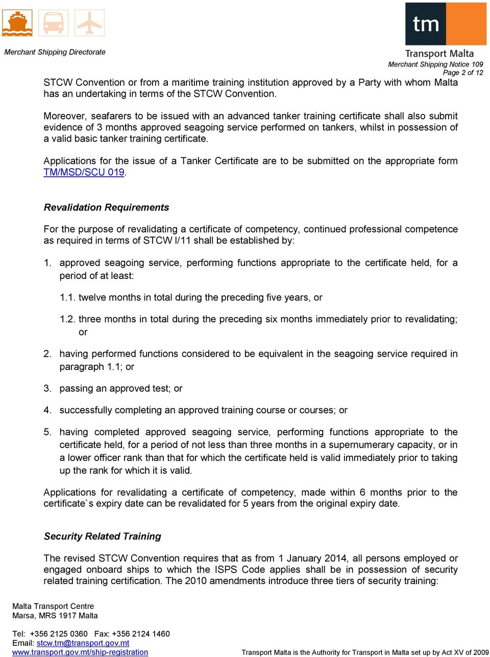 basic tanker training certificate. Applications for the issue of a Tanker Certificate are to be submitted on the appropriate form TM/MSD/SCU 019.