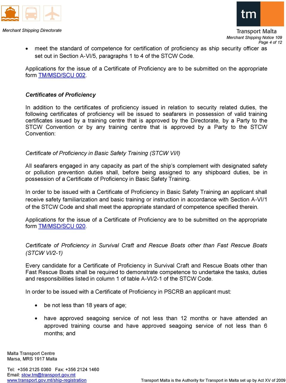 possession of valid training certificates issued by a training centre that is approved by the Directorate, by a Party to the STCW Convention or by any training centre that is approved by a Party to