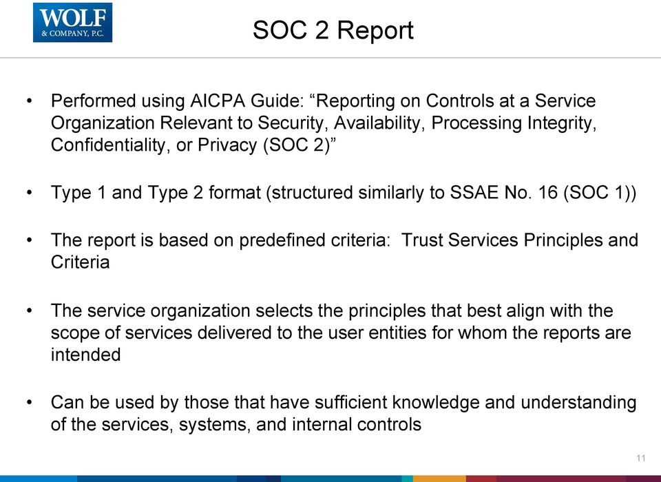 16 (SOC 1)) The report is based on predefined criteria: Trust Services Principles and Criteria The service organization selects the principles that best