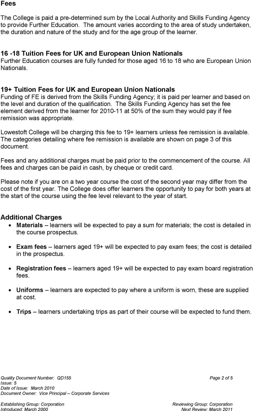 16-18 Tuition Fees for UK and European Union Nationals Further Education courses are fully funded for those aged 16 to 18 who are European Union Nationals.