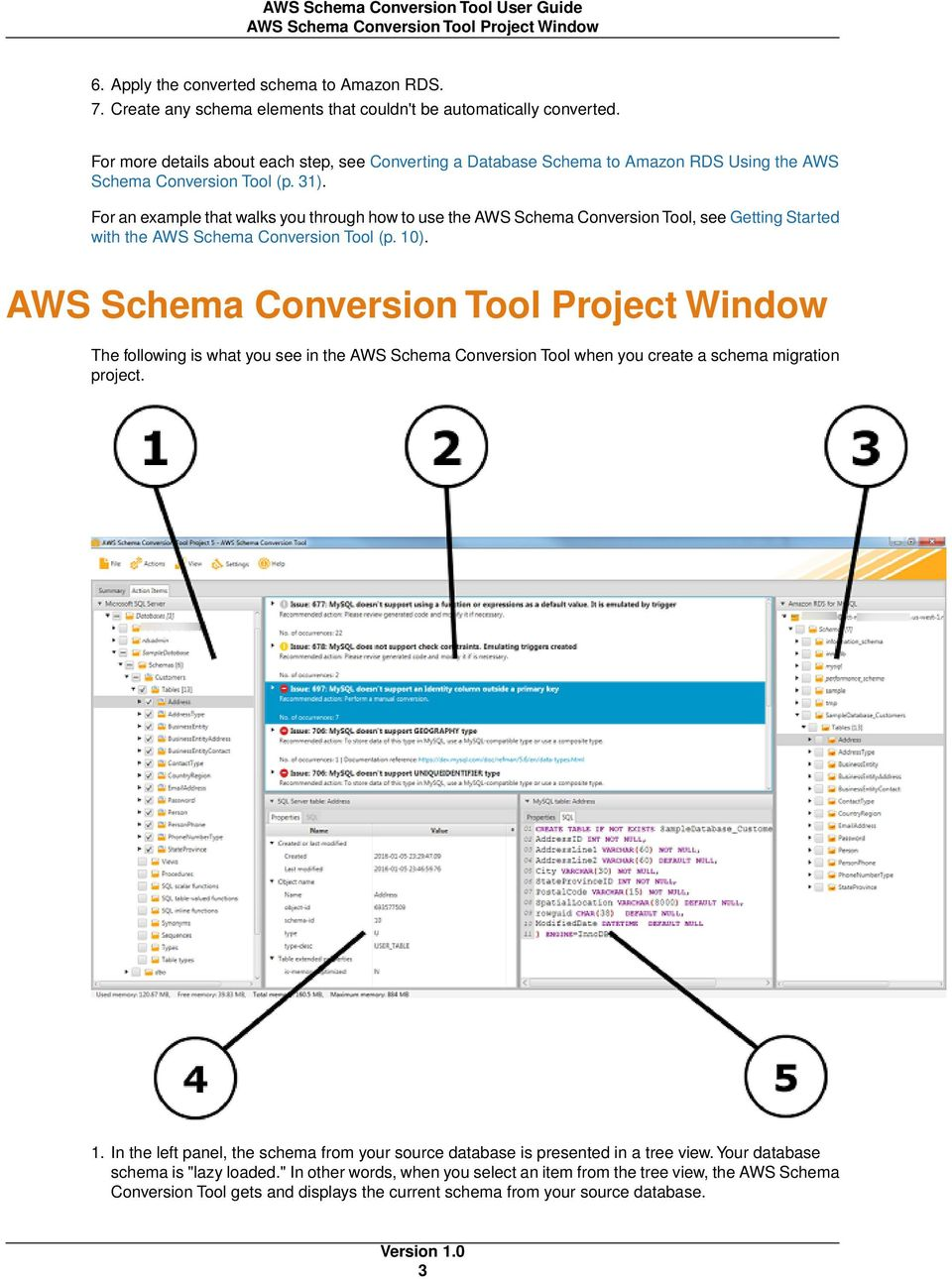 For an example that walks you through how to use the AWS Schema Conversion Tool, see Getting Started with the AWS Schema Conversion Tool (p. 10).