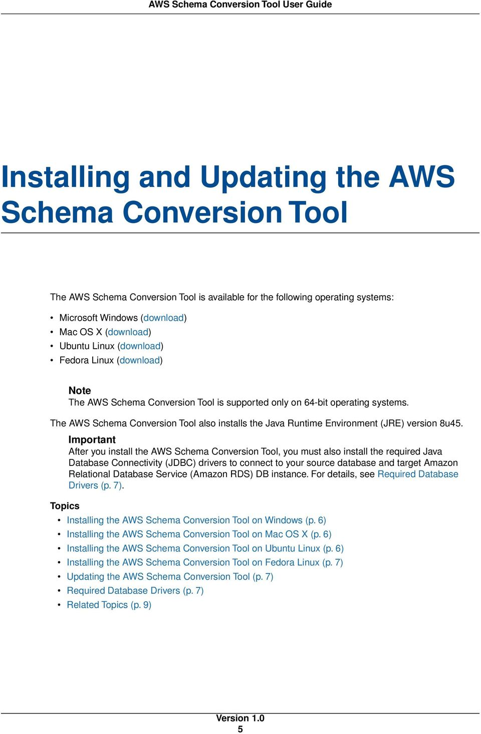 The AWS Schema Conversion Tool also installs the Java Runtime Environment (JRE) version 8u45.