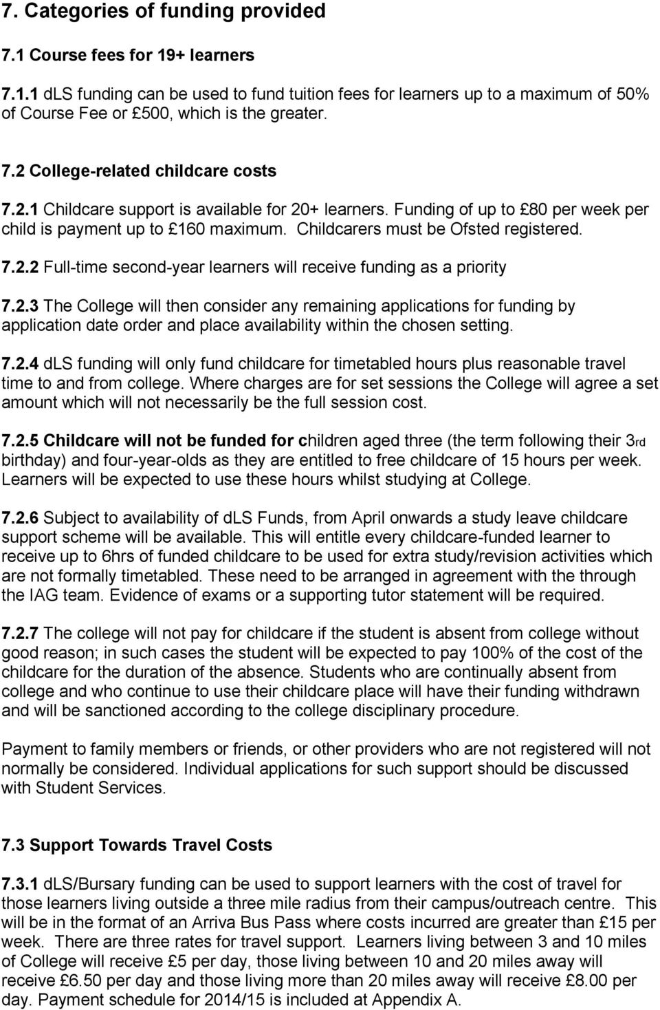 2.3 The College will then consider any remaining applications for funding by application date order and place availability within the chosen setting. 7.2.4 dls funding will only fund childcare for timetabled hours plus reasonable travel time to and from college.