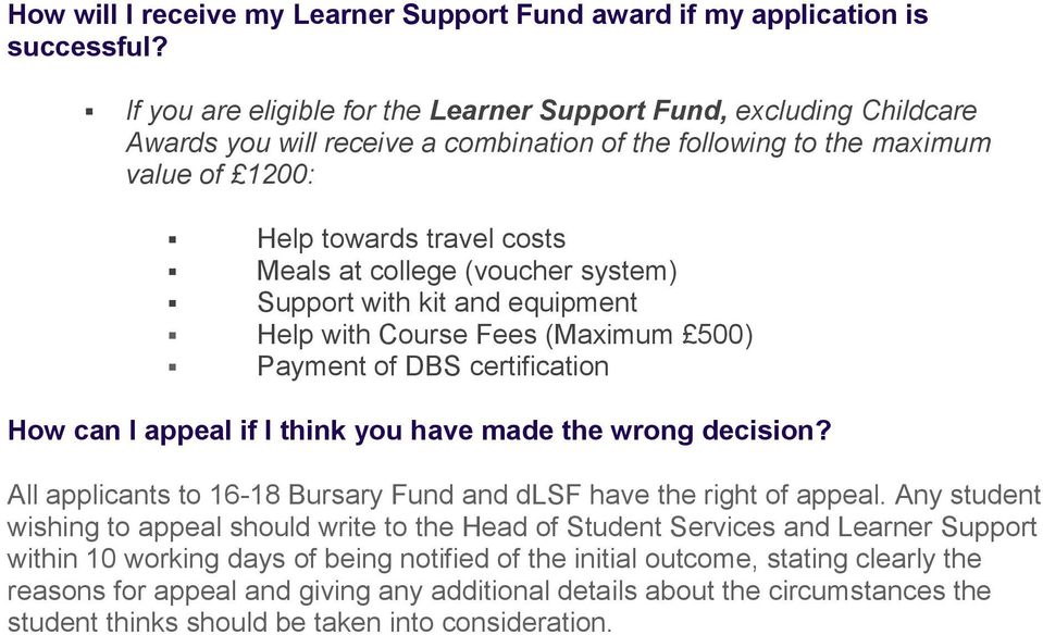 (voucher system) Support with kit and equipment Help with Course Fees (Maximum 500) Payment of DBS certification How can I appeal if I think you have made the wrong decision?