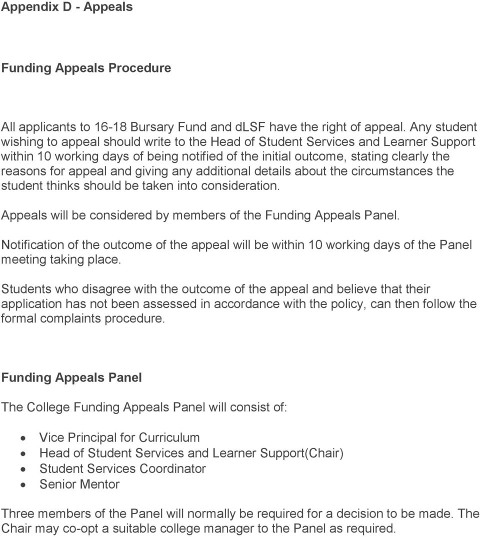 and giving any additional details about the circumstances the student thinks should be taken into consideration. Appeals will be considered by members of the Funding Appeals Panel.