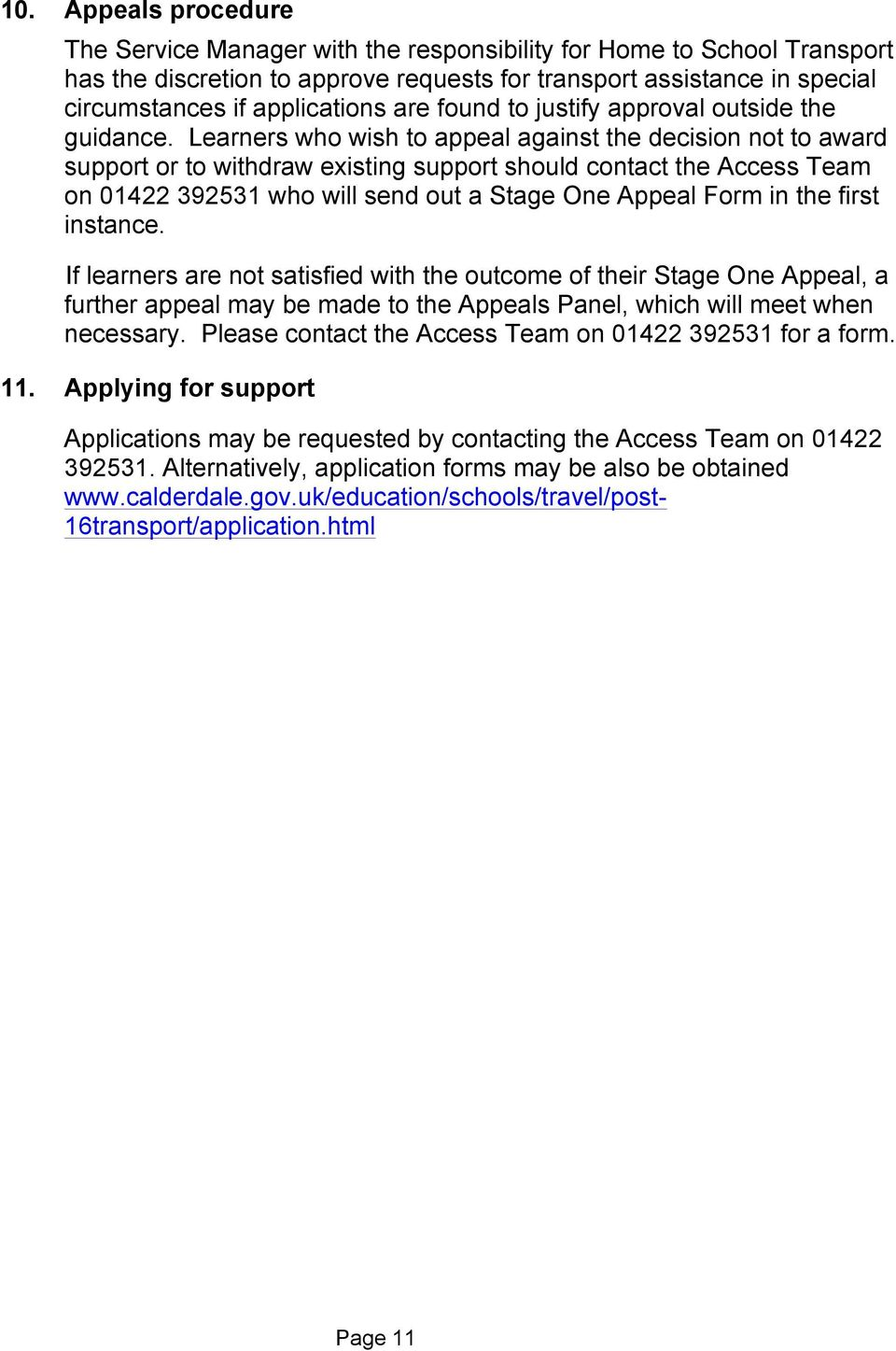 Learners who wish to appeal against the decision not to award support or to withdraw existing support should contact the Access Team on 01422 392531 who will send out a Stage One Appeal Form in the