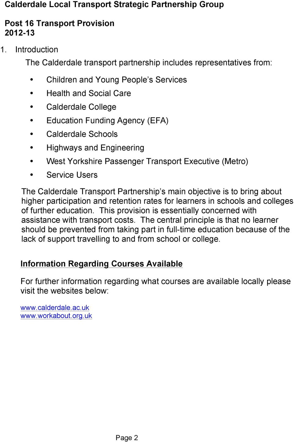 Calderdale Schools Highways and Engineering West Yorkshire Passenger Transport Executive (Metro) Service Users The Calderdale Transport Partnership s main objective is to bring about higher