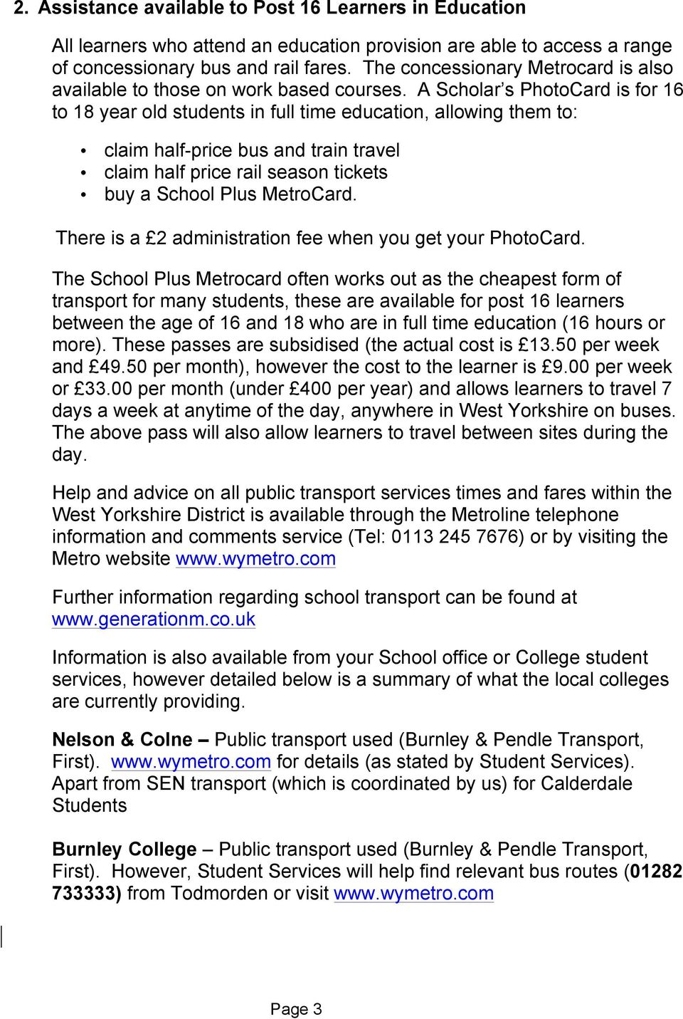 A Scholar s PhotoCard is for 16 to 18 year old students in full time education, allowing them to: claim half-price bus and train travel claim half price rail season tickets buy a School Plus