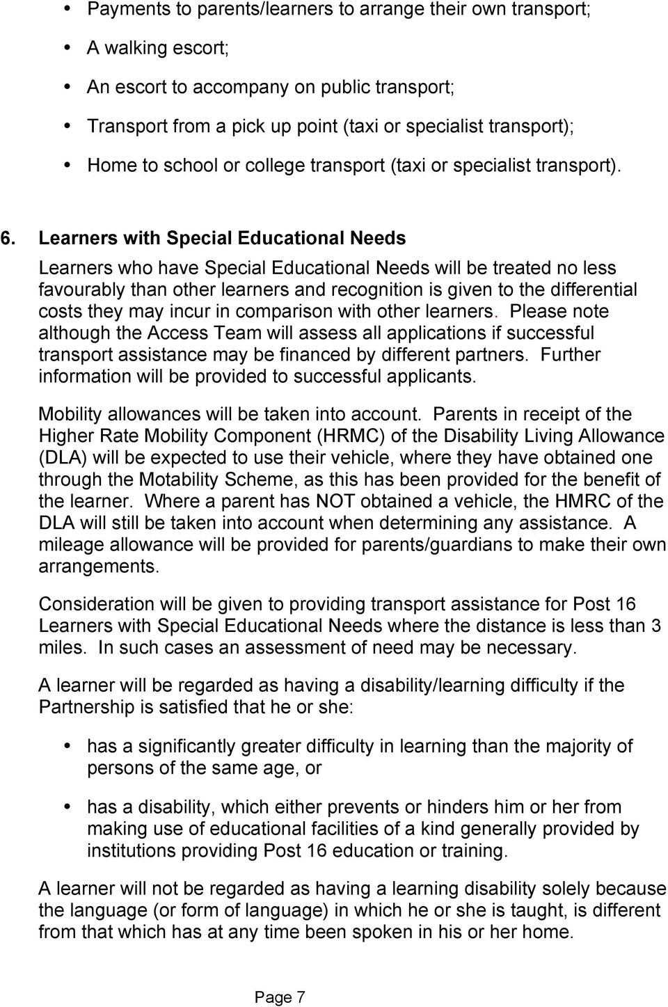Learners with Special Educational Needs Learners who have Special Educational Needs will be treated no less favourably than other learners and recognition is given to the differential costs they may
