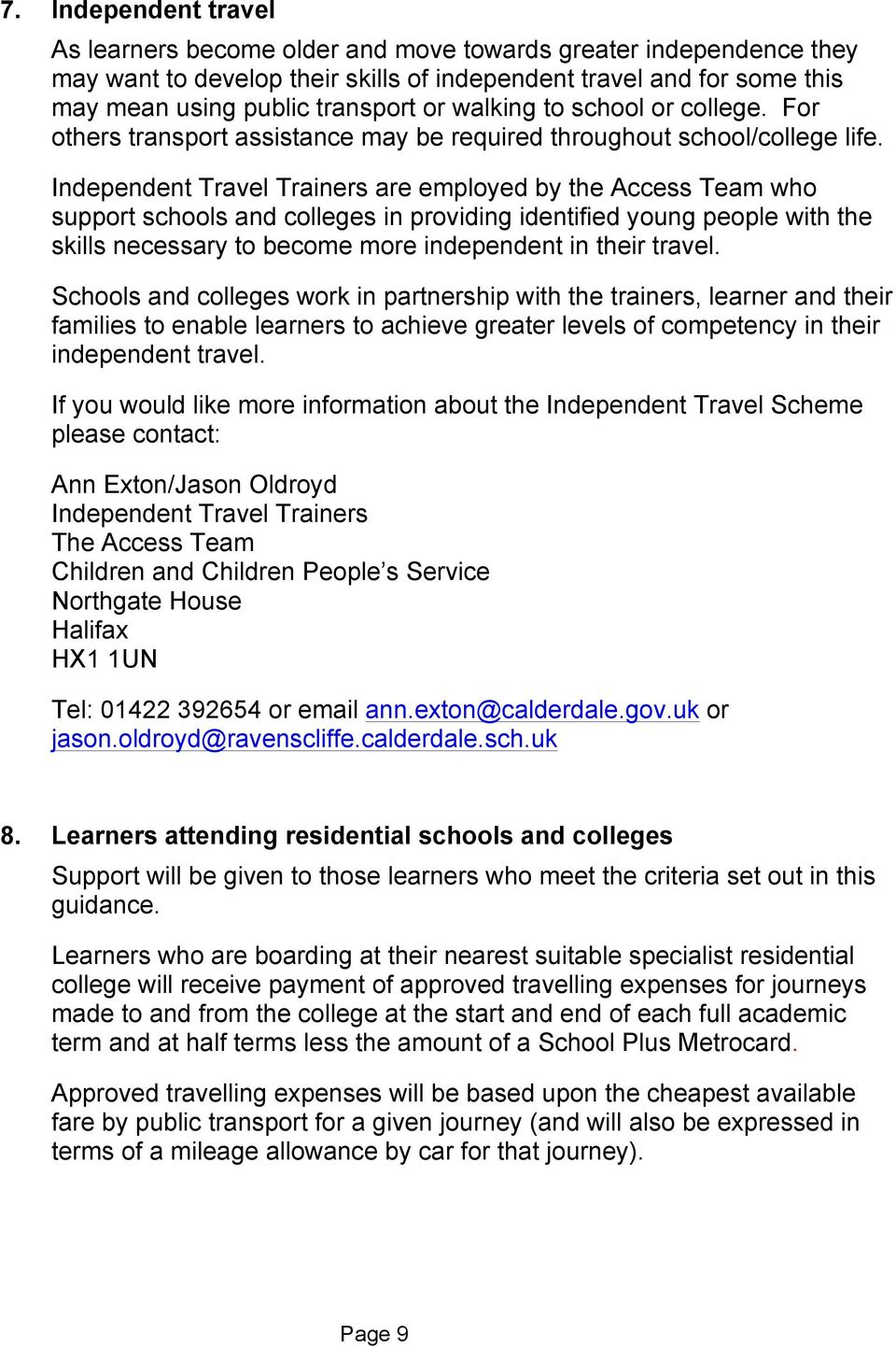 Independent Travel Trainers are employed by the Access Team who support schools and colleges in providing identified young people with the skills necessary to become more independent in their travel.