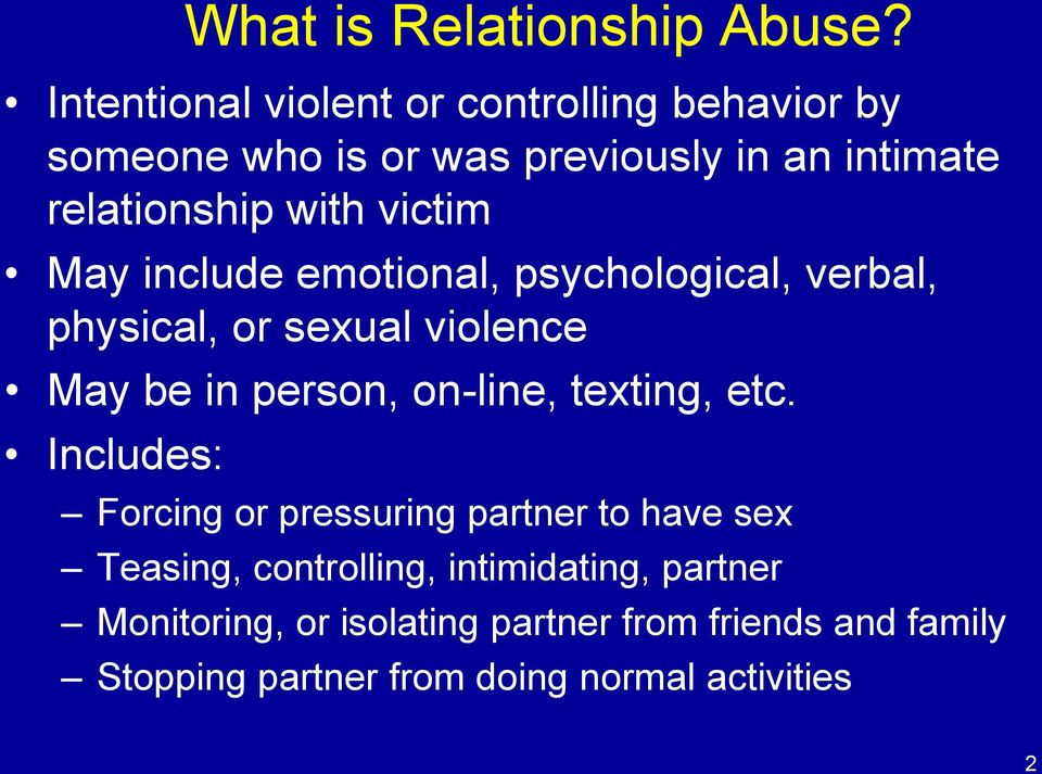 victim May include emotional, psychological, verbal, physical, or sexual violence May be in person, on-line,