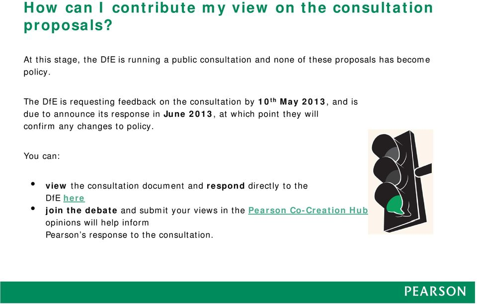 The DfE is requesting feedback on the consultation by 10 th May 2013, and is due to announce its response in June 2013, at which point they