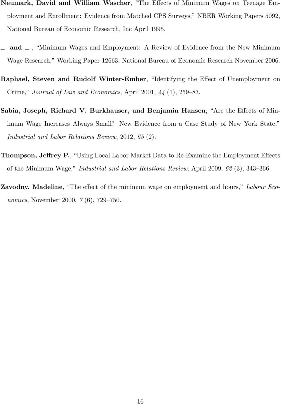 Raphael, Steven and Rudolf Winter-Ember, Identifying the Effect of Unemployment on Crime, Journal of Law and Economics, April 2001, 44 (1), 259 83. Sabia, Joseph, Richard V.