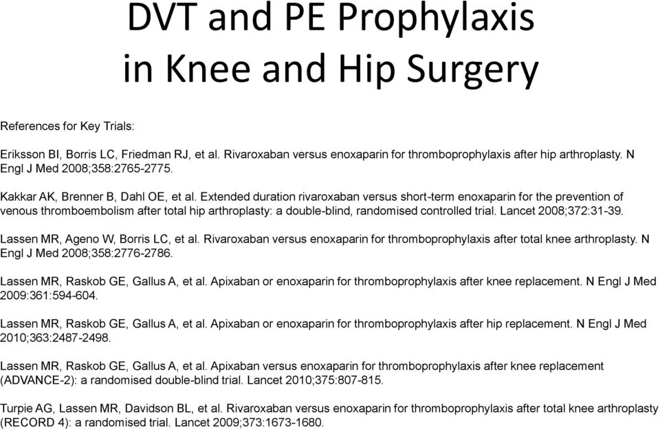 Extended duration rivaroxaban versus short-term enoxaparin for the prevention of venous thromboembolism after total hip arthroplasty: a double-blind, randomised controlled trial.