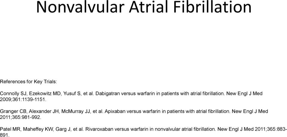 Granger CB, Alexander JH, McMurray JJ, et al. Apixaban versus warfarin in patients with atrial fibrillation.