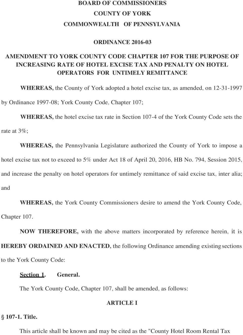 hotel excise tax rate in Section 107-4 of the York County Code sets the WHEREAS, the Pennsylvania Legislature authorized the County of York to impose a hotel excise tax not to exceed to 5% under Act