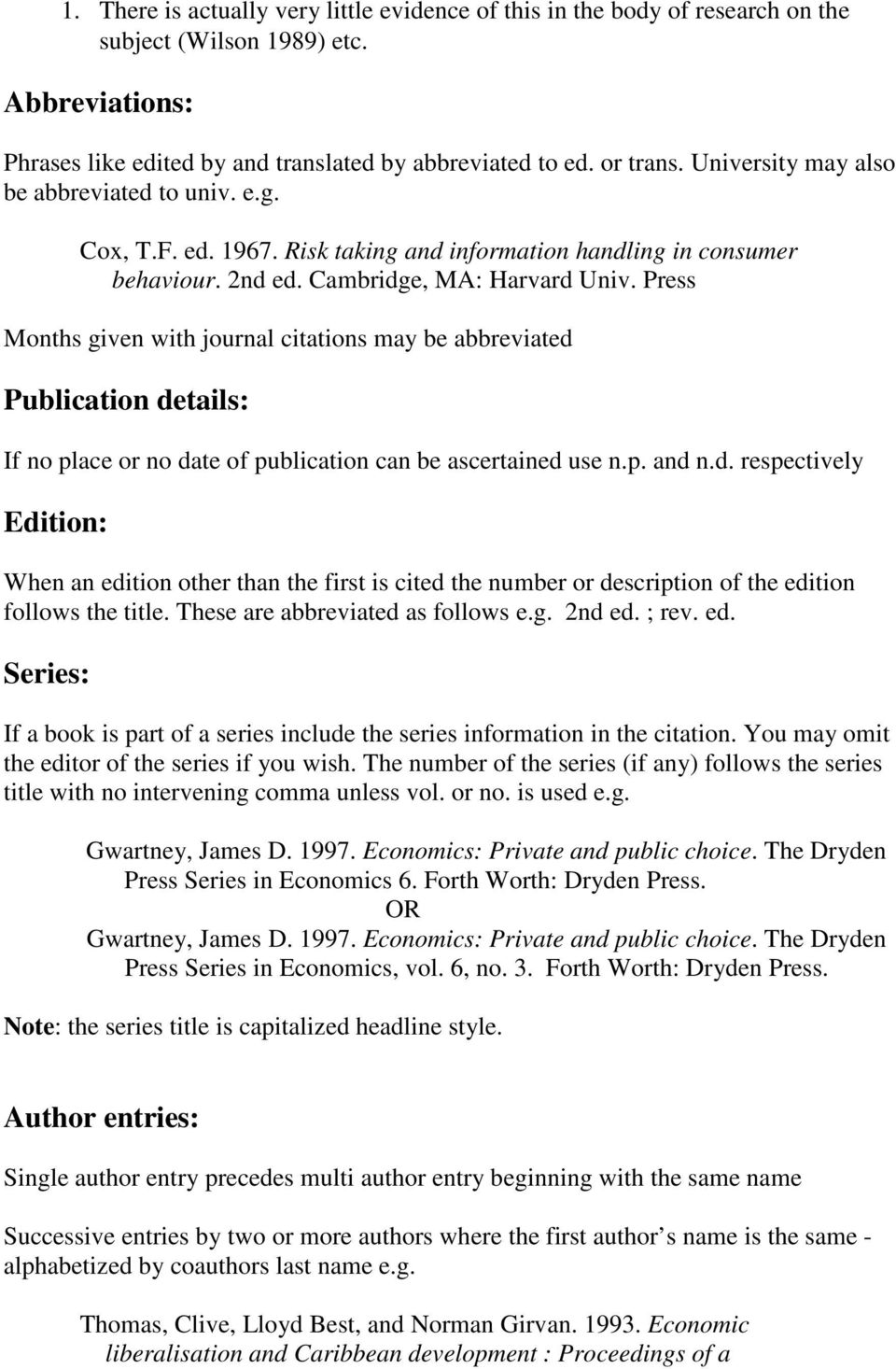 Press Months given with journal citations may be abbreviated Publication details: If no place or no date of publication can be ascertained use n.p. and n.d. respectively Edition: When an edition other than the first is cited the number or description of the edition follows the title.